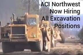 ACI Northwest Now Hiring All Excavation Positions